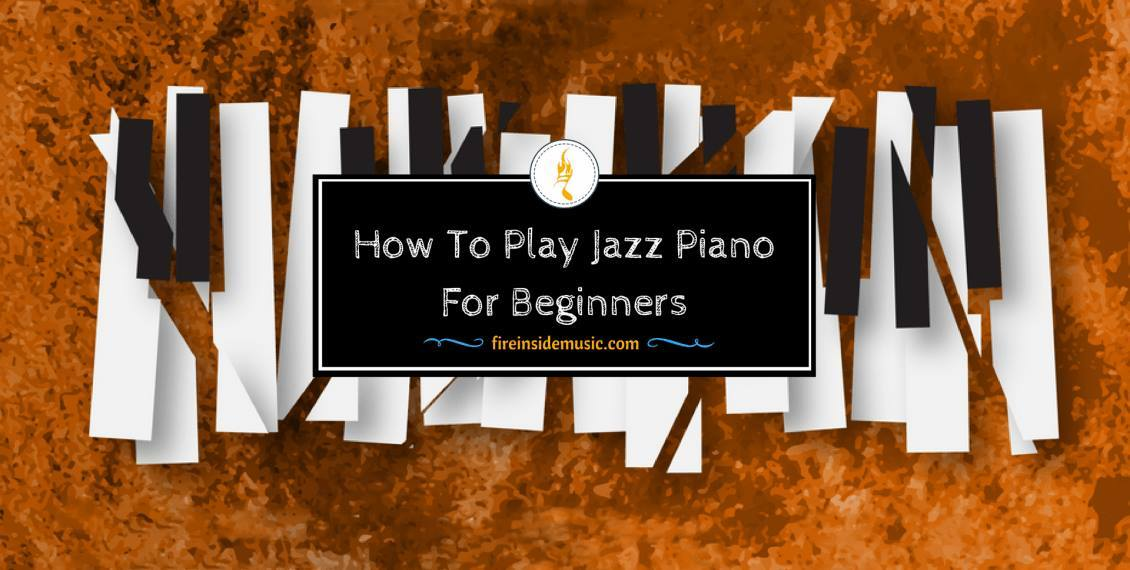 How To Play Jazz Piano For Beginners