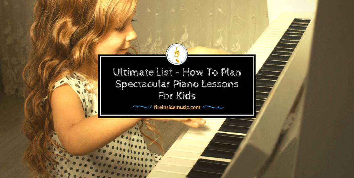 21 Tips To Plan Spectacular Piano Lessons For Kids