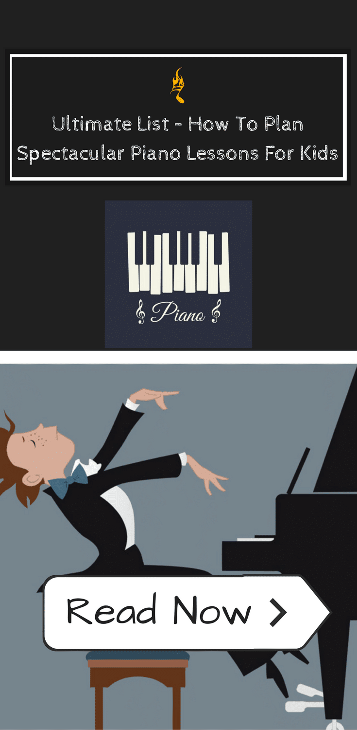Ultimate List – How To Plan Spectacular Piano Lessons For Kids
