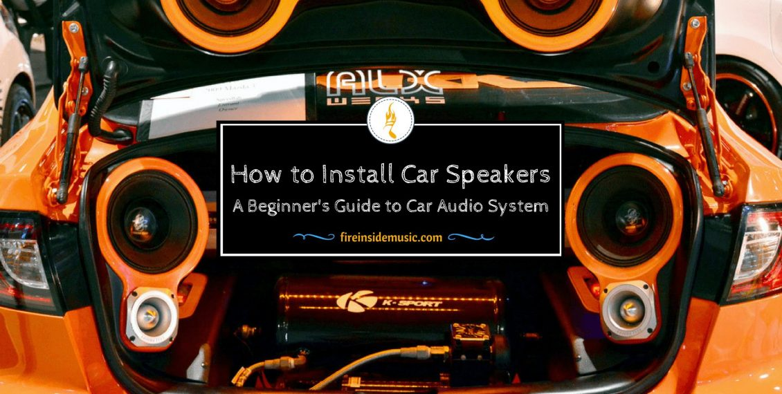 How to Install Car Speakers: A Beginner's Guide to Car Audio System