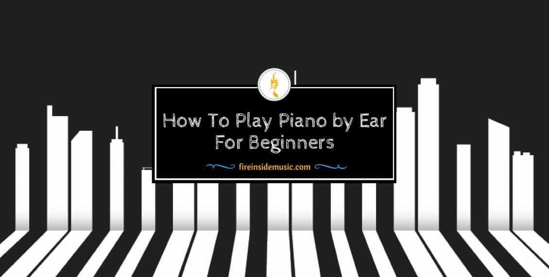 How to Play Piano by Ear for Beginners