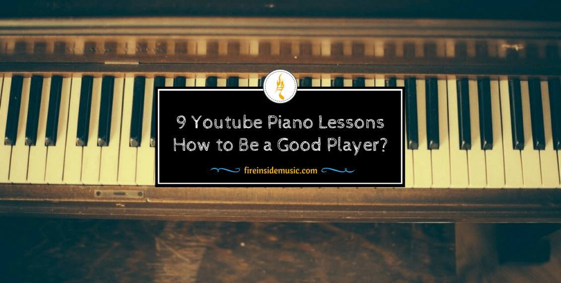 9 Youtube Piano Lessons: How to Be a Good Player?