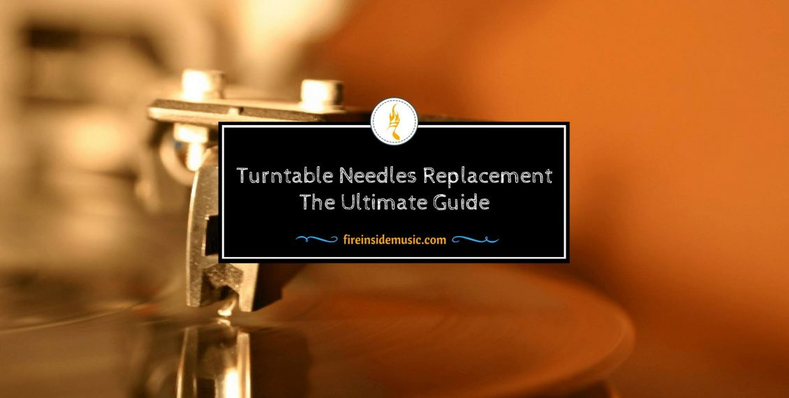 Turntable Needles Replacement: The Ultimate Guide