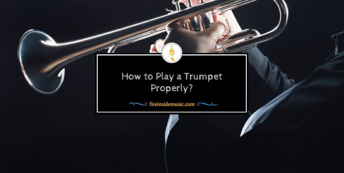 How to Play a Trumpet Properly?