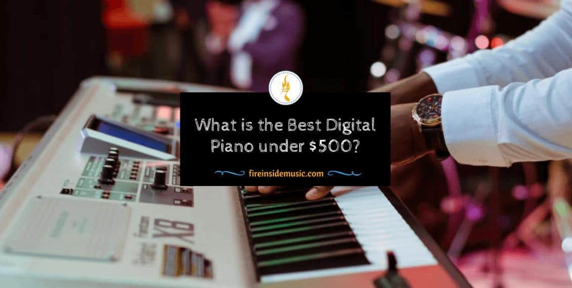 What is the Best Digital Piano under $500 in 2018?