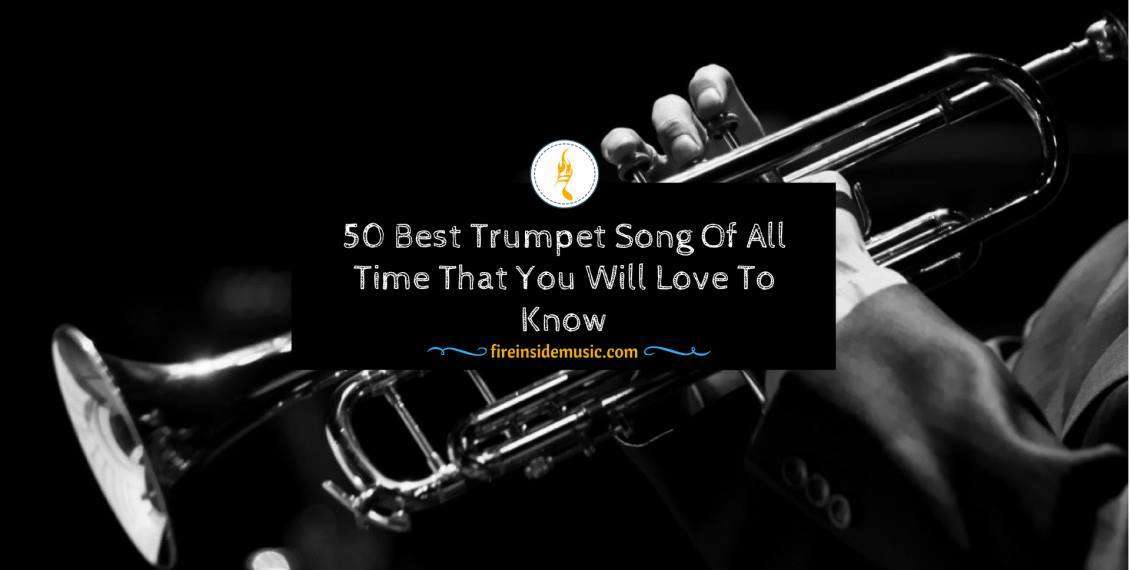 Best 50 Trumpet Songs: The Melodies That Captivates You