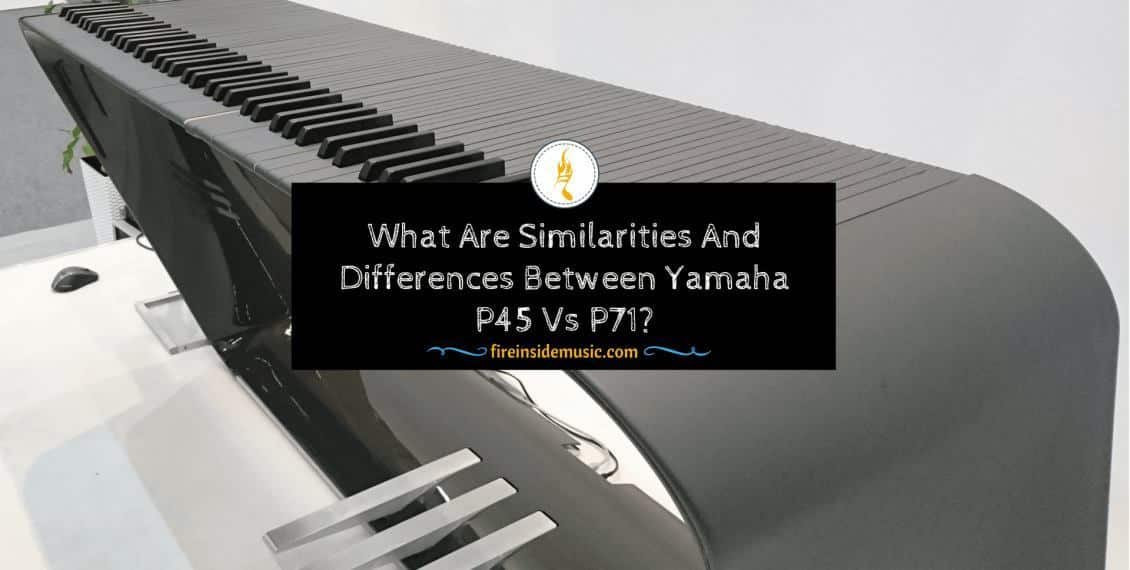 What are Similarities & Differences Between Yamaha P45 vs P71?