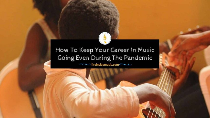 How To Keep Your Career In Music Going Even During The Pandemic